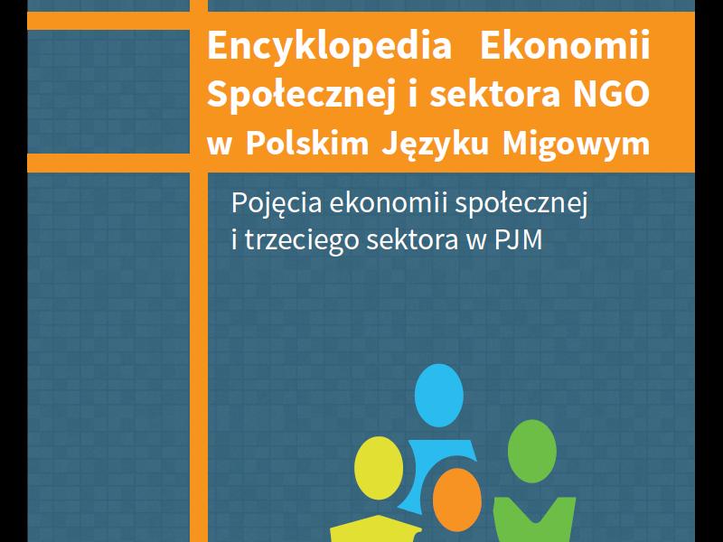 Encyklopedia Ekonomii Społecznej i sektora NGO w Polskim Języku Migowym. Pojęcia Ekonomii Społecznej i trzeciego sektora w PJM
