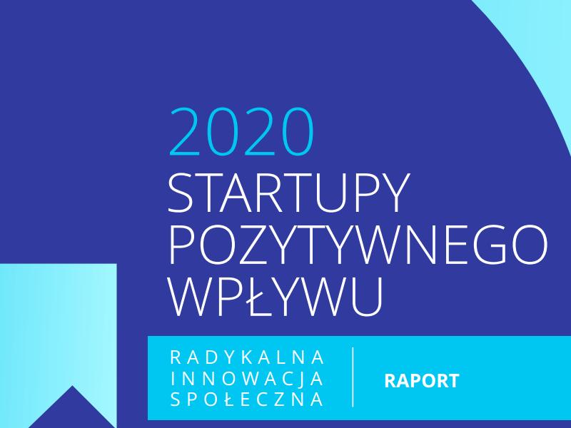 """Raport """"Startupy Pozytywnego Wpływu. Radykalna innowacja społeczna"""" - II edycja"""