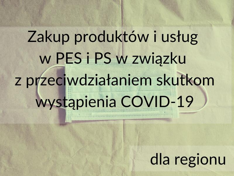 Zakup produktów i usług w PES i PS w związku z przeciwdziałaniem skutkom wystąpienia COVID-19 [region]