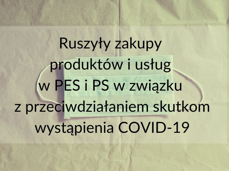 Ruszyły zakupy produktów i usług w PES i PS w związku z przeciwdziałaniem skutkom wystąpienia COVID-19