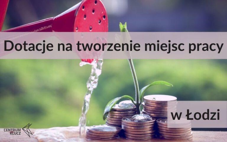 Dotacje na tworzenie miejsc pracy w Łodzi