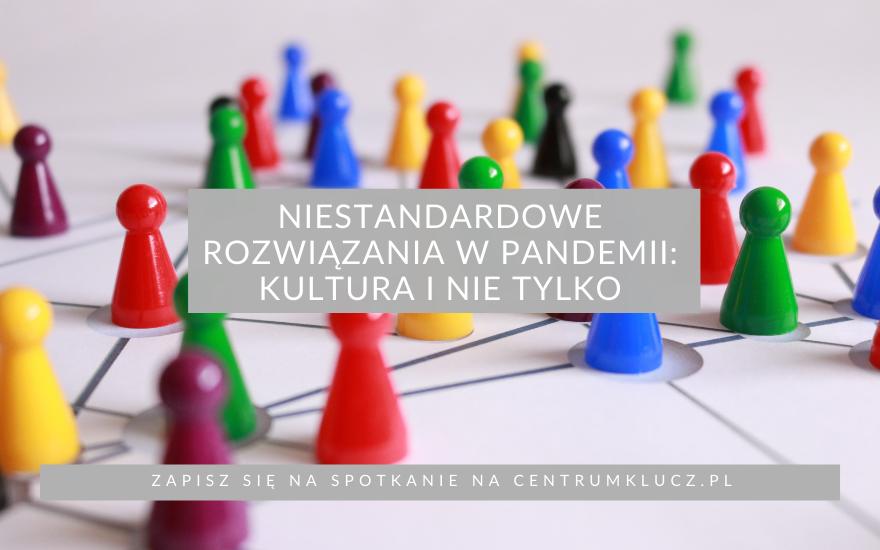 Niestandardowe rozwiązania w pandemii: kultura i nie tylko